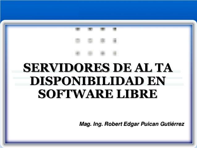 SERVIDORES DE AL TADISPONIBILIDAD ENSOFTWARE LIBREMag. Ing. Robert Edgar Puican Gutiérrez