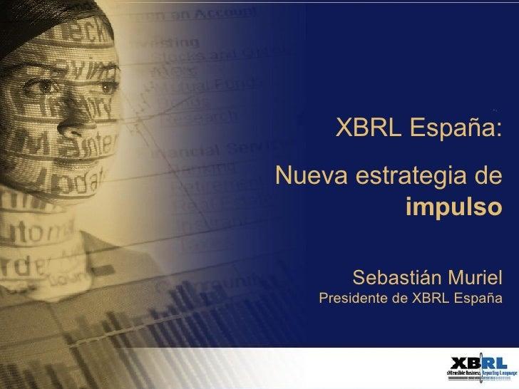XBRL España: Nueva estrategia de  impulso Sebastián Muriel Presidente de XBRL España