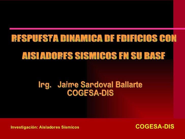 Investigación: Aisladores Sísmicos   COGESA-DIS CENTRO PERUANO JAPONÉS DE INVESTIGACIONES SÍSMICAS Y MITIGACIÓN DE DESASTR...