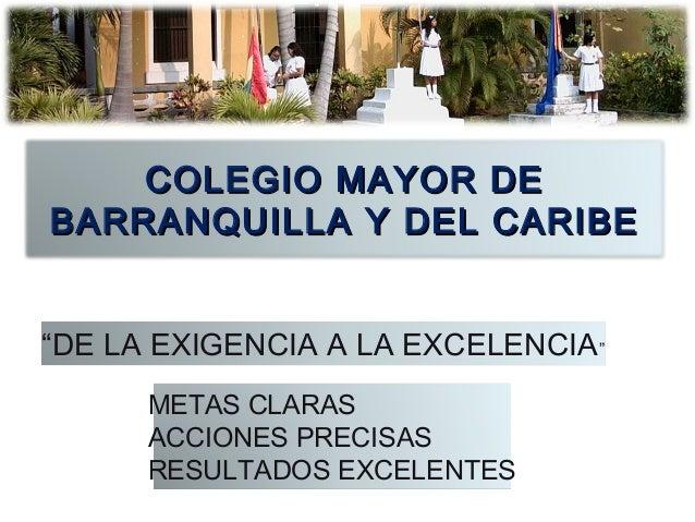 """COLEGIO MAYOR DECOLEGIO MAYOR DE BARRANQUILLA Y DEL CARIBEBARRANQUILLA Y DEL CARIBE """"DE LA EXIGENCIA A LA EXCELENCIA"""" META..."""