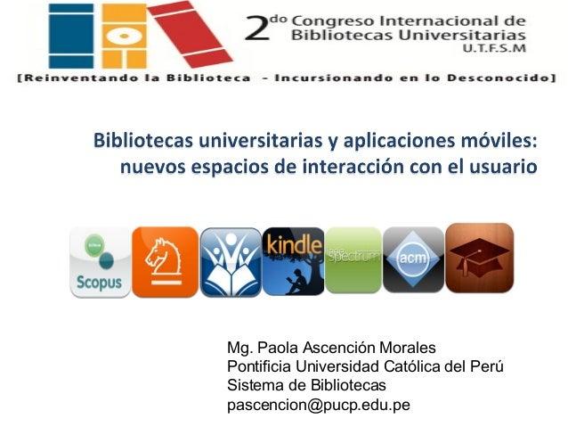 Mg. Paola Ascención Morales Pontificia Universidad Católica del Perú Sistema de Bibliotecas pascencion@pucp.edu.pe