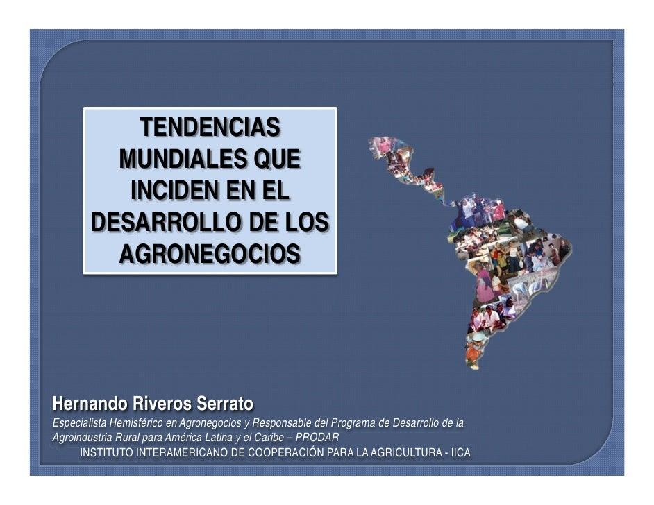 TENDENCIAS          MUNDIALES QUE           INCIDEN EN EL        DESARROLLO DE LOS          AGRONEGOCIOSHernando Riveros S...