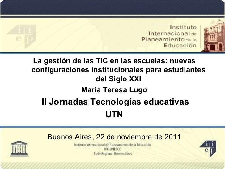 La gestión de las TIC en las escuelas: nuevas configuraciones institucionales para estudiantes del Siglo XXI María Teresa ...