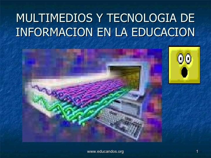 MULTIMEDIOS Y TECNOLOGIA DE INFORMACION EN LA EDUCACION