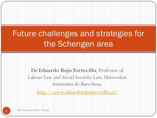 Future challenges and strategies for            the Schengen area               Dr Eduardo Rojo Torrecilla, Professor of  ...