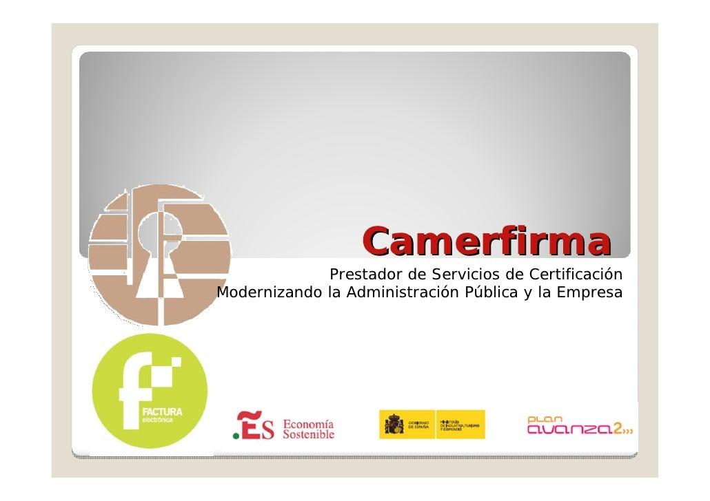 Camerfirma             Prestador de Servicios de CertificaciónModernizando la Administración Pública y la Empresa