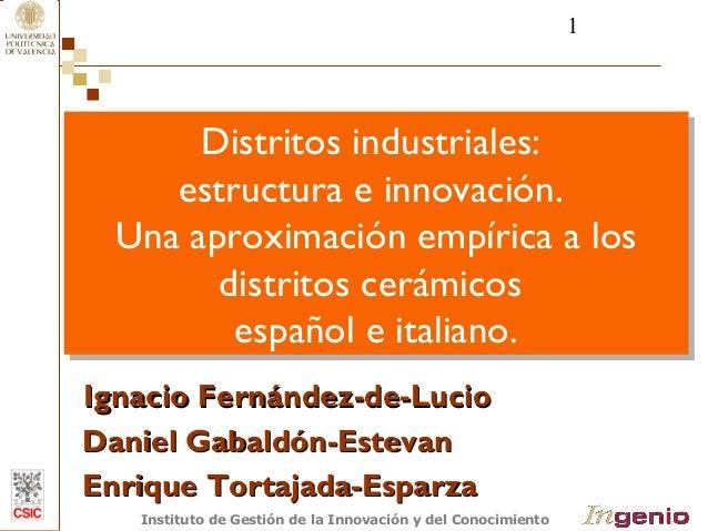 1  Distritos industriales:  estructura e innovación.  Distritos industriales:  estructura e innovación.  Una aproximación ...