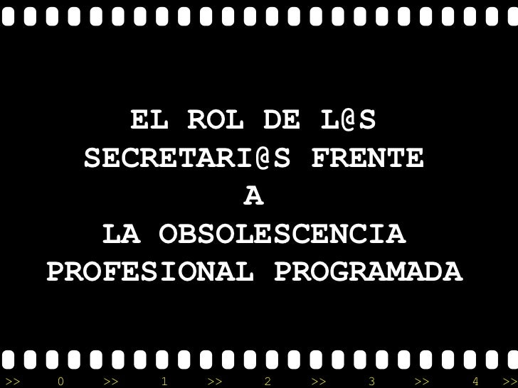 EL ROL DE L@S       SECRETARI@S FRENTE                A        LA OBSOLESCENCIA     PROFESIONAL PROGRAMADA>>   0   >>   1 ...