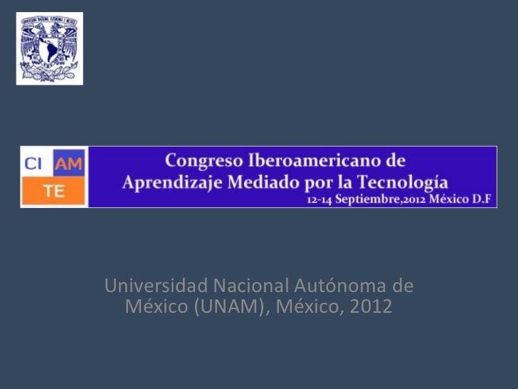 Universidad Nacional Autónoma de  México (UNAM), México, 2012