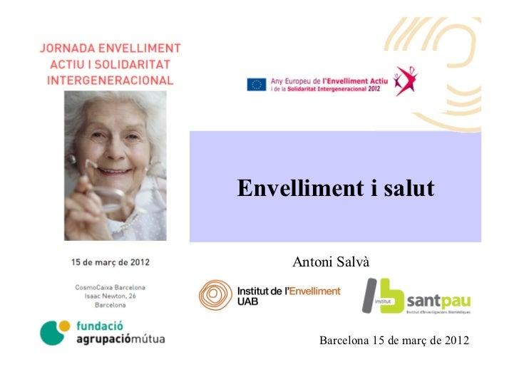 Envelliment i salut     Antoni Salvà         Barcelona 15 de març de 2012