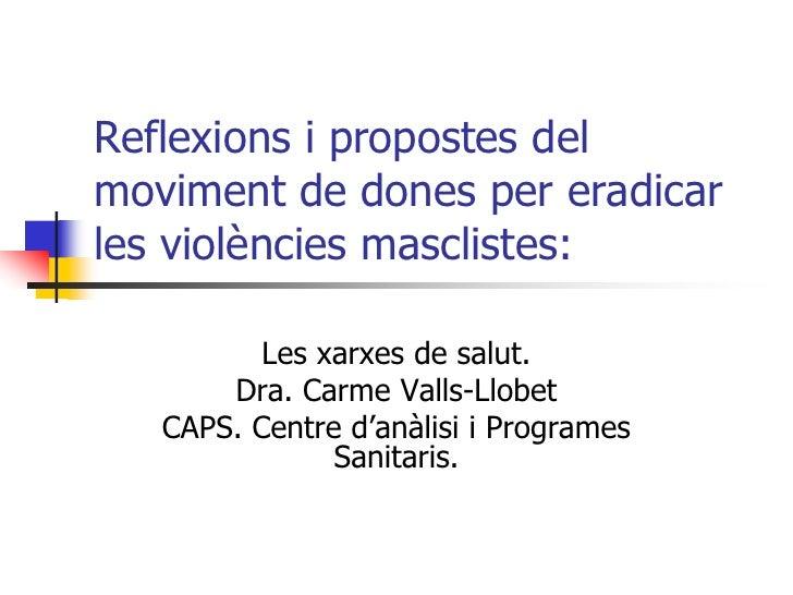 Reflexions i propostes del moviment de dones per eradicar les violències masclistes:            Les xarxes de salut.      ...