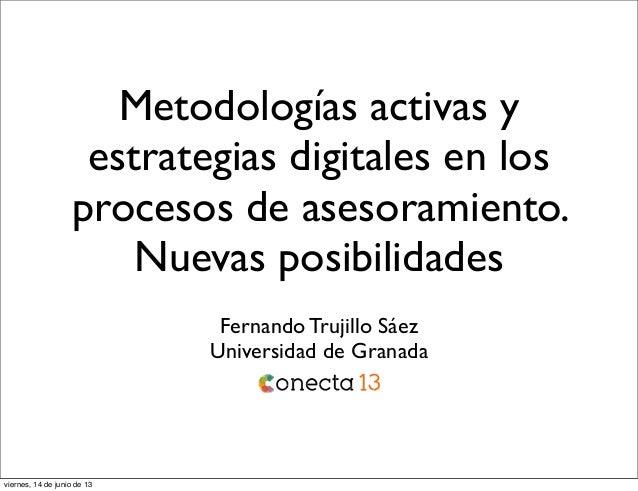 Metodologías activas yestrategias digitales en losprocesos de asesoramiento.Nuevas posibilidadesFernando Trujillo SáezUniv...