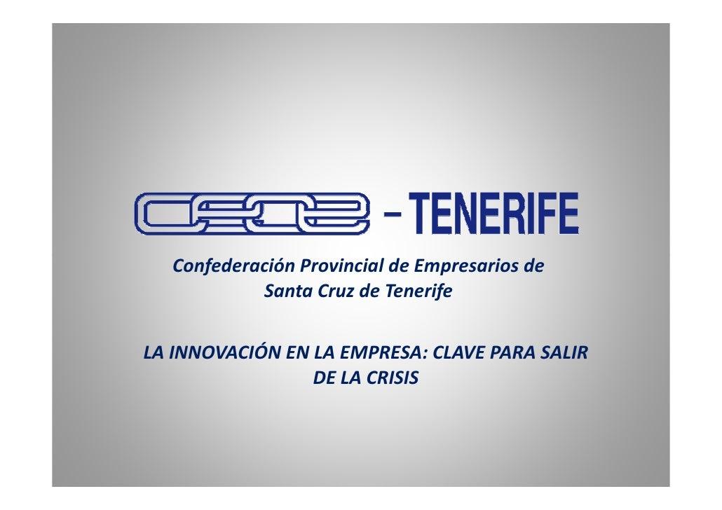 Confederación Provincial de Empresarios de            Santa Cruz de Tenerife   LA INNOVACIÓN EN LA EMPRESA: CLAVE PARA SAL...