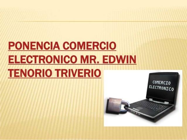 PONENCIA COMERCIOELECTRONICO MR. EDWINTENORIO TRIVERIO