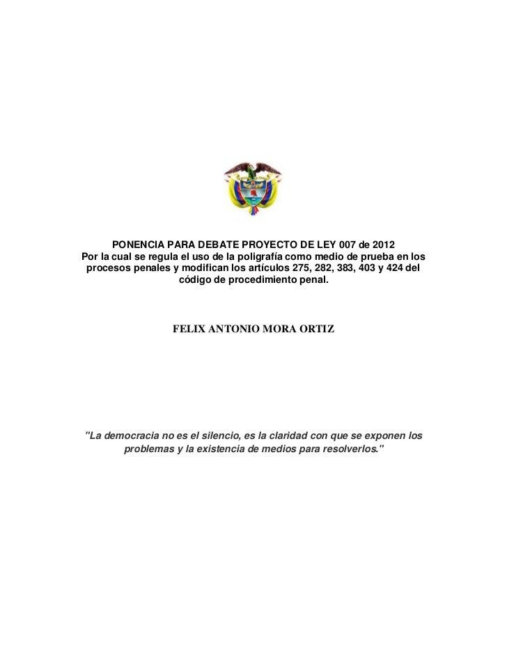 PONENCIA PARA DEBATE PROYECTO DE LEY 007 de 2012Por la cual se regula el uso de la poligrafía como medio de prueba en los ...
