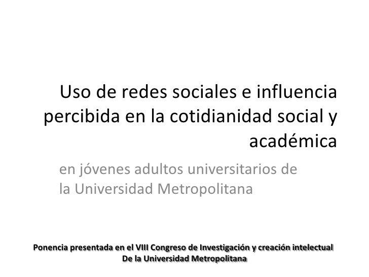 Uso de redes sociales e influencia  percibida en la cotidianidad social y                            académica      en jóv...