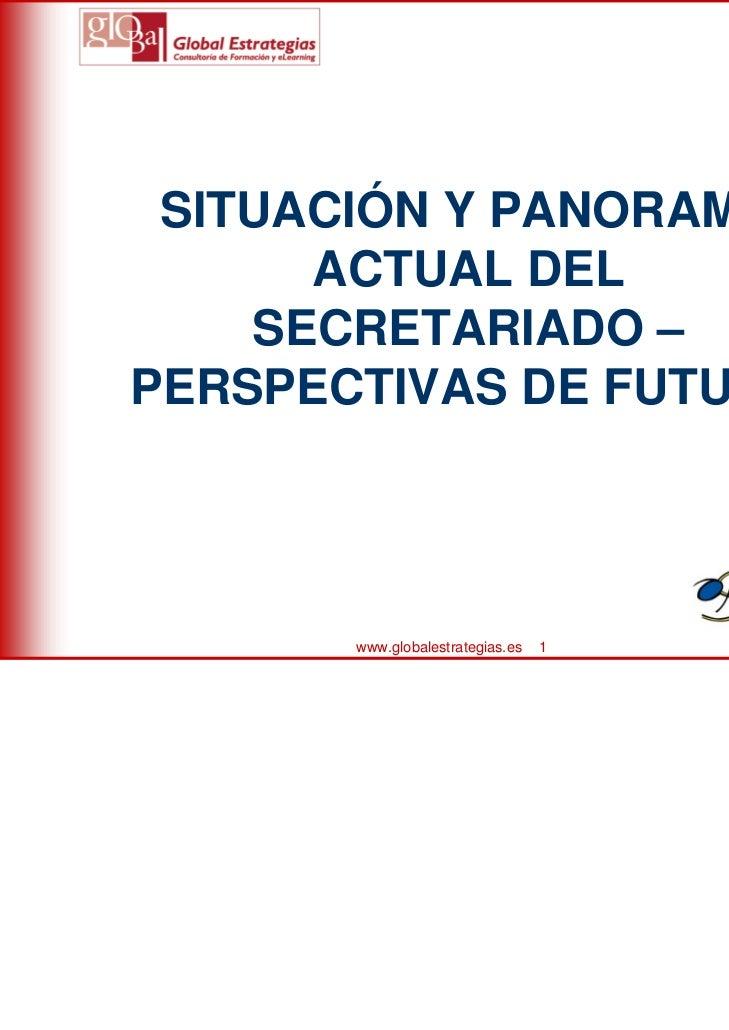 SITUACIÓN Y PANORAMA      ACTUAL DEL    SECRETARIADO –PERSPECTIVAS DE FUTURO       www.globalestrategias.es   1