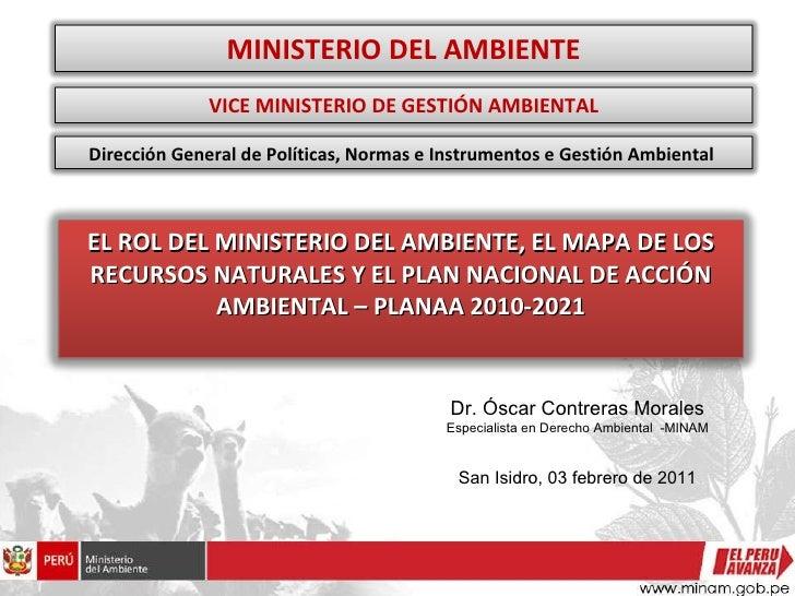 Dr. Óscar Contreras Morales Especialista en Derecho Ambiental  -MINAM San Isidro, 03 febrero de 2011 EL ROL DEL MINISTERIO...