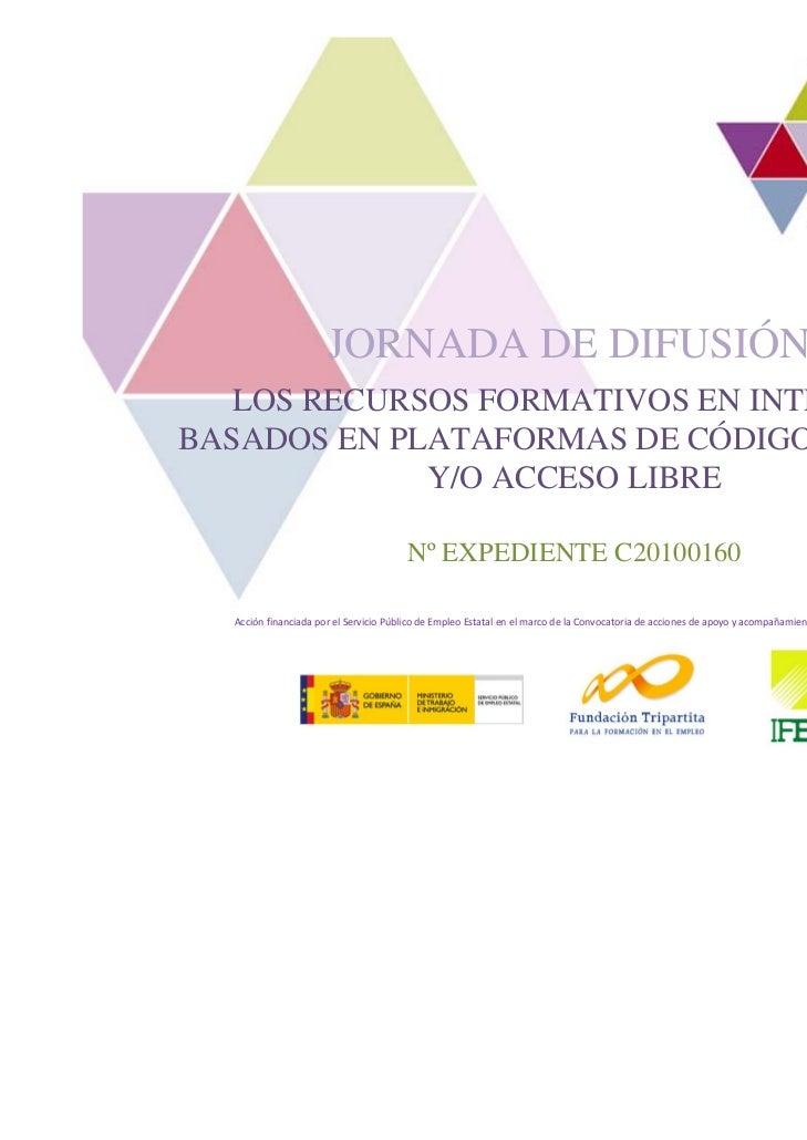 JORNADA DE DIFUSIÓN   LOS RECURSOS FORMATIVOS EN INTERNETBASADOS EN PLATAFORMAS DE CÓDIGO ABIERTO             Y/O ACCESO L...