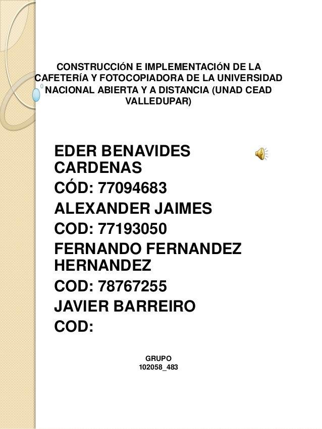 CONSTRUCCIÓN E IMPLEMENTACIÓN DE LACAFETERÍA Y FOTOCOPIADORA DE LA UNIVERSIDAD  NACIONAL ABIERTA Y A DISTANCIA (UNAD CEAD ...