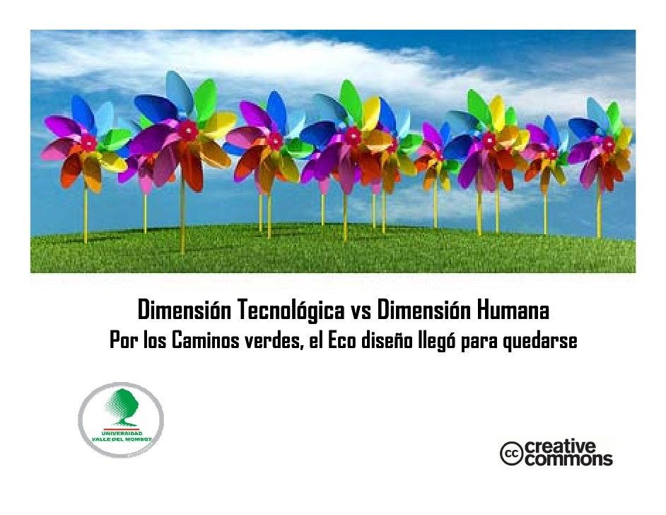CAMBIO DE MIRADA    Dimensión Tecnológica vs Dimensión Humana Por los Caminos verdes, el Eco diseño llegó para quedarse