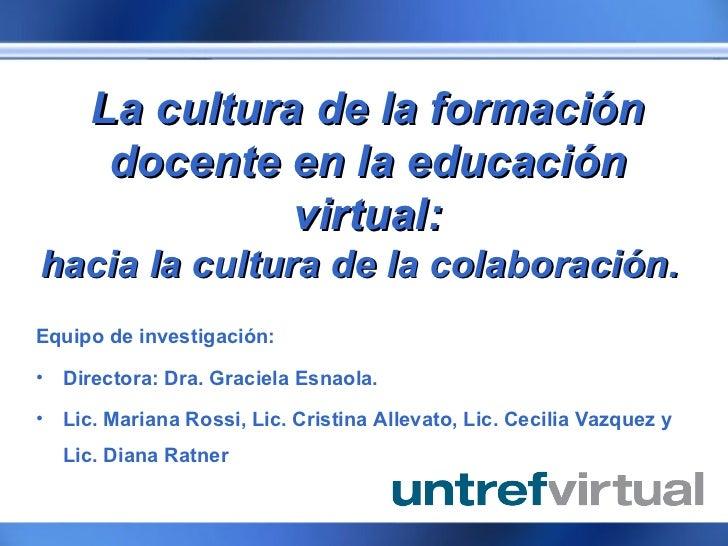 La cultura de la formación docente en la educación virtual: hacia la cultura de la colaboración - Cecilia Vazquez y Diana Ratner