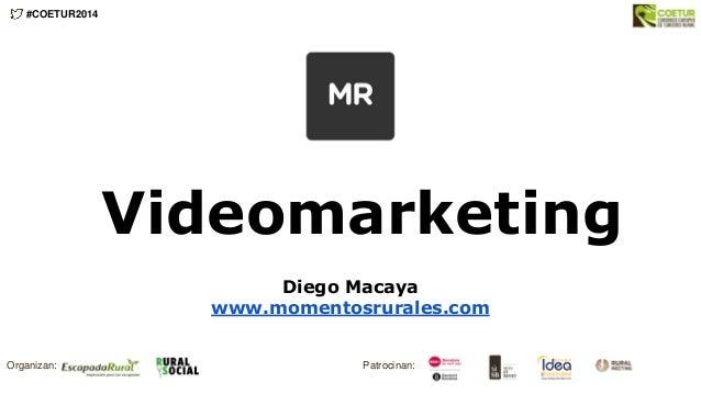 Videomarketing Diego Macaya www.momentosrurales.com #COETUR2014 Organizan: Patrocinan:
