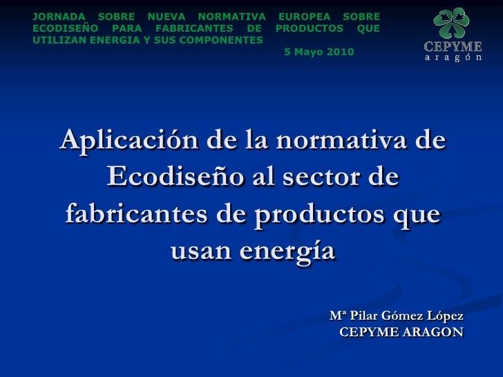 JORNADA SOBRE NUEVA NORMATIVA EUROPEA SOBRE ECODISEÑO PARA FABRICANTES DE PRODUCTOS QUE UTILIZAN ENERGIA Y SUS COMPONENTES...