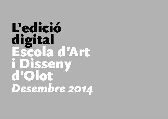 L'edició  digital  Escola d'Art  i Disseny  d'Olot  Desembre 2014