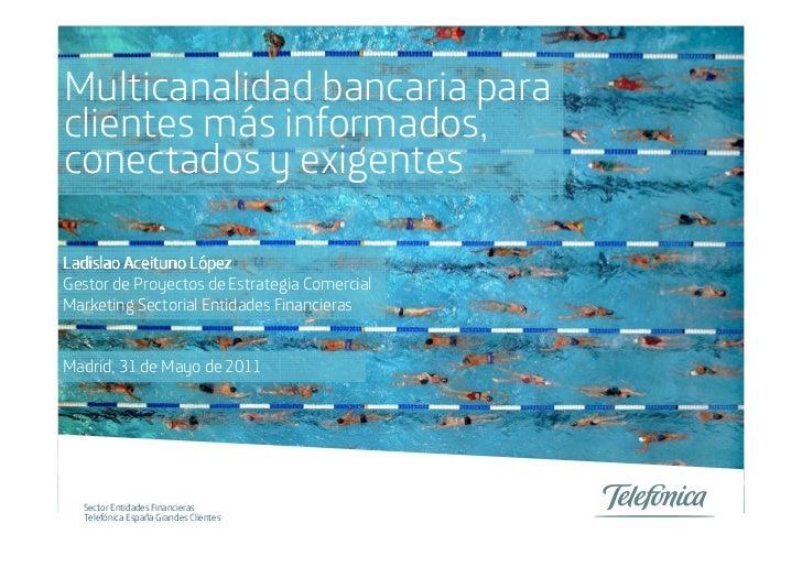 Multicanalidad bancaria paraclientes más informados,conectados y exigentesLadislao Aceituno López                  LóGesto...