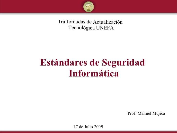 1ra Jornadas de Actualización         Tecnológica UNEFA     Estándares de Seguridad       Informática                     ...