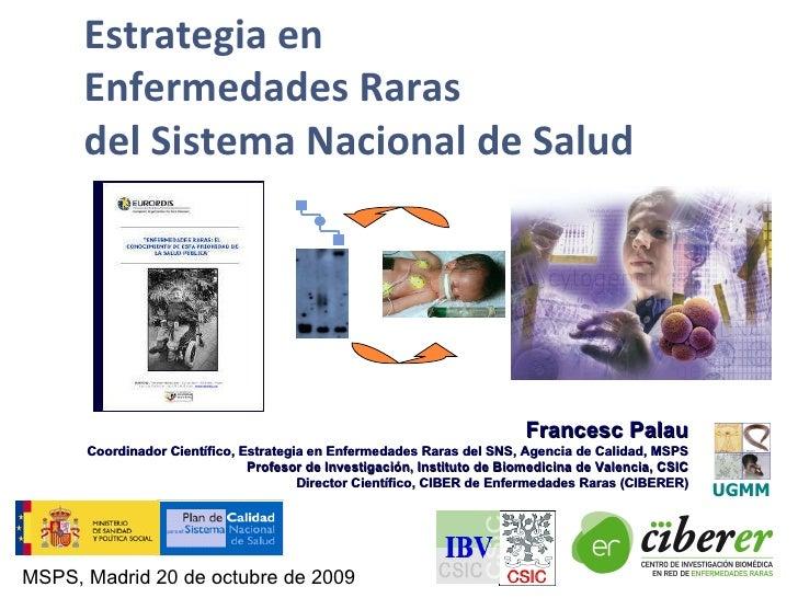 Francesc Palau Coordinador Científico, Estrategia en Enfermedades Raras del SNS, Agencia de Calidad, MSPS Profesor de Inve...