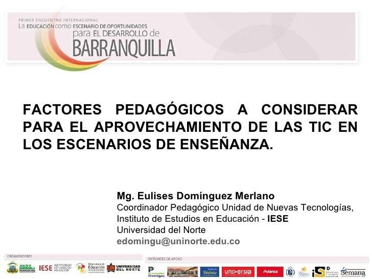 Mg. Eulises Domínguez Merlano   Coordinador Pedagógico Unidad de Nuevas Tecnologías,  Instituto de Estudios en Educación -...