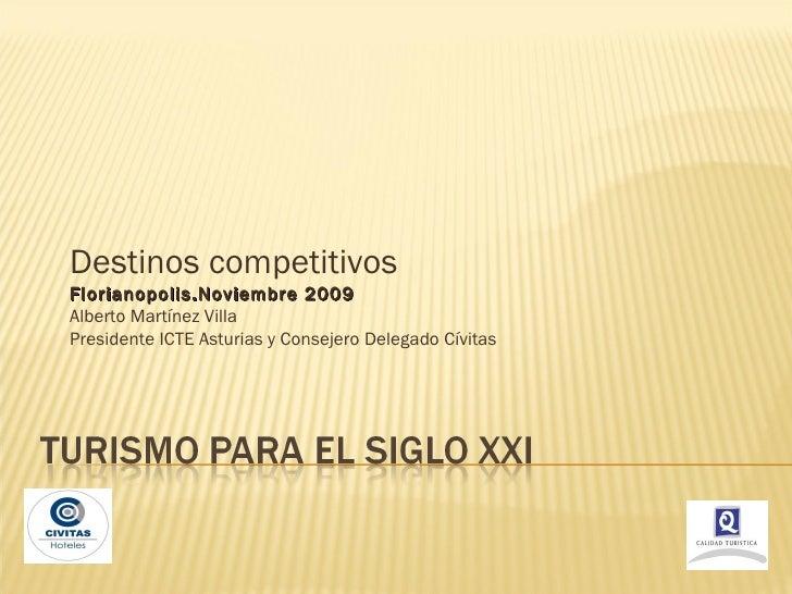 Destinos competitivos Florianopolis.Noviembre 2009 Alberto Martínez Villa Presidente ICTE Asturias y Consejero Delegado Cí...