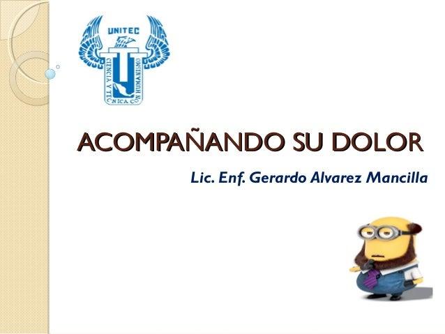 ACOMPAÑANDO SU DOLOR Lic. Enf. Gerardo Alvarez Mancilla