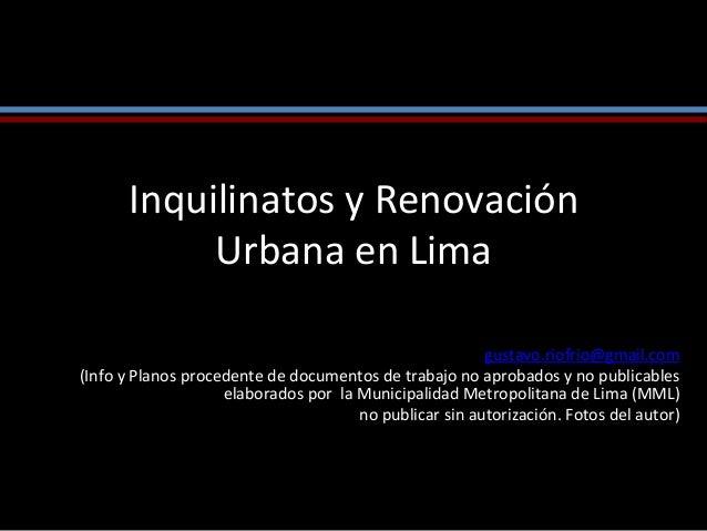 Inquilinatos  y  Renovación   Urbana  en  Lima         gustavo.riofrio@gmail.com   (Info  y  Planos...