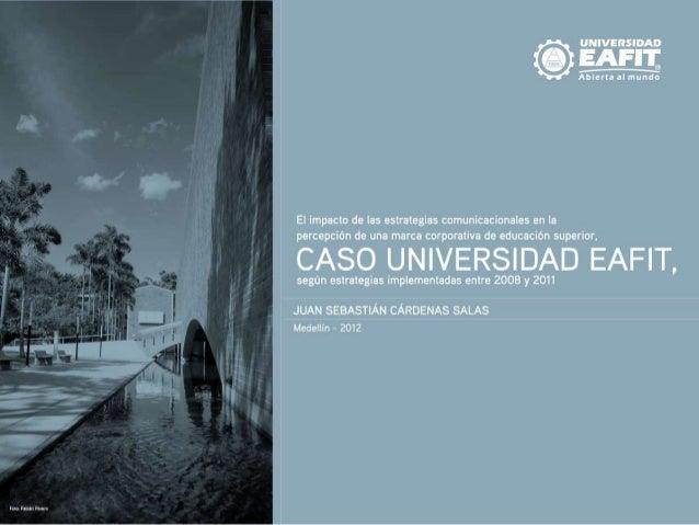 Ponencia impacto de la comunicación en la percepción de una Marca Corporativa de educación superior, caso EAFIT.