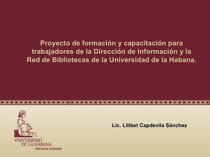 Proyecto de formación y capacitación para trabajadores de la Dirección de Información y laRed de Bibliotecas de la Univers...
