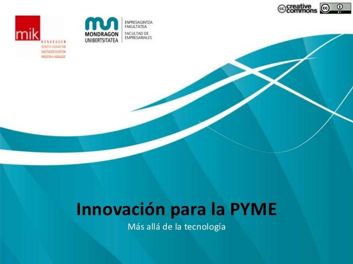 Innovación para la PYME<br />Más allá de la tecnología<br />