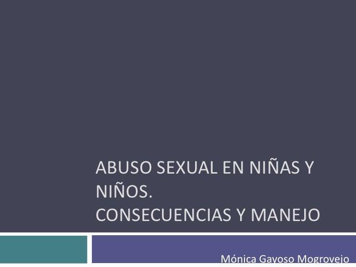 ABUSO SEXUAL EN NIÑAS YNIÑOS.CONSECUENCIAS Y MANEJO            Mónica Gayoso Mogrovejo