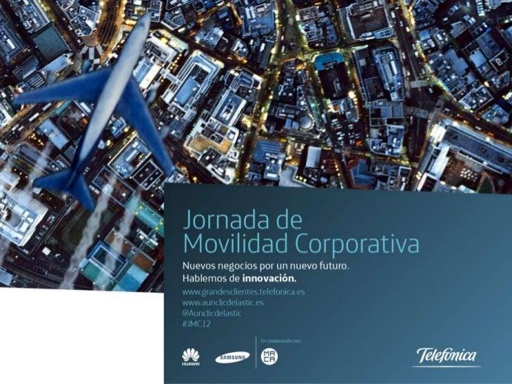 Jornada de Movilidad Corporativa de Telefónica 2012 (Ponencia de Jose Luis Núñez)