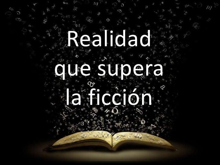 Realidad Realidad   que superaque supera     la ficción la ficción
