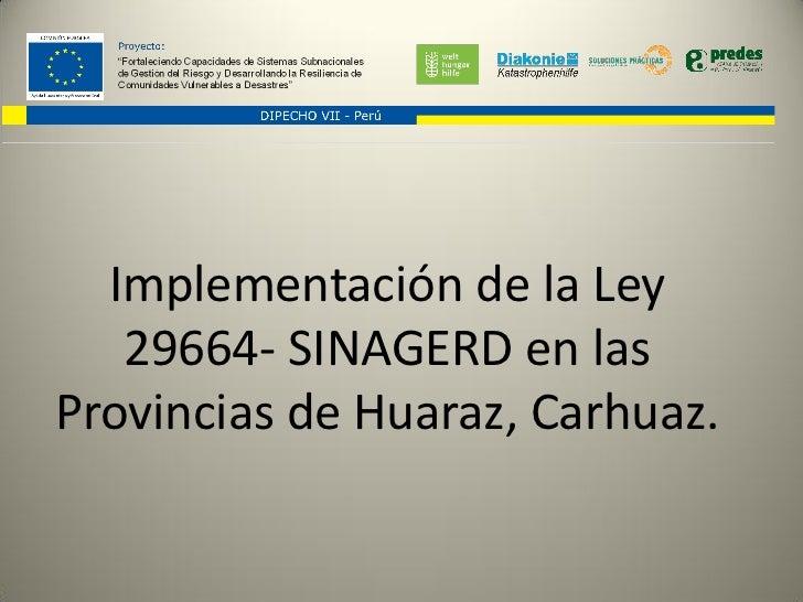 Implementación de la Ley   29664- SINAGERD en lasProvincias de Huaraz, Carhuaz.