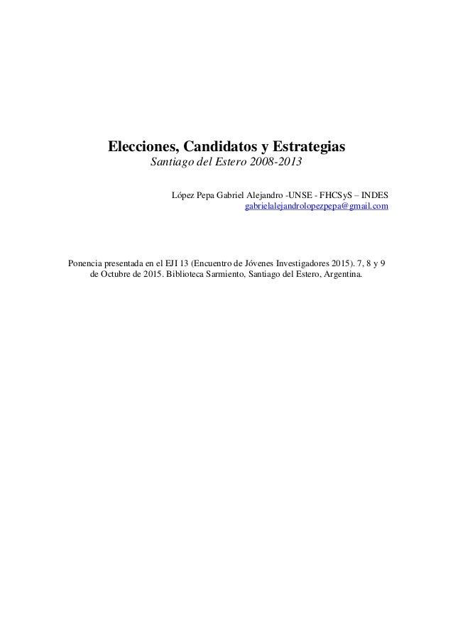Elecciones, Candidatos y Estrategias Santiago del Estero 2008-2013 López Pepa Gabriel Alejandro -UNSE - FHCSyS – INDES gab...