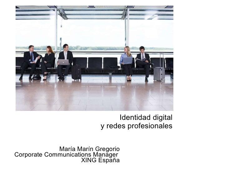Identidad digital  y redes profesionales   María Marín Gregorio Corporate Communications Manager  XING España