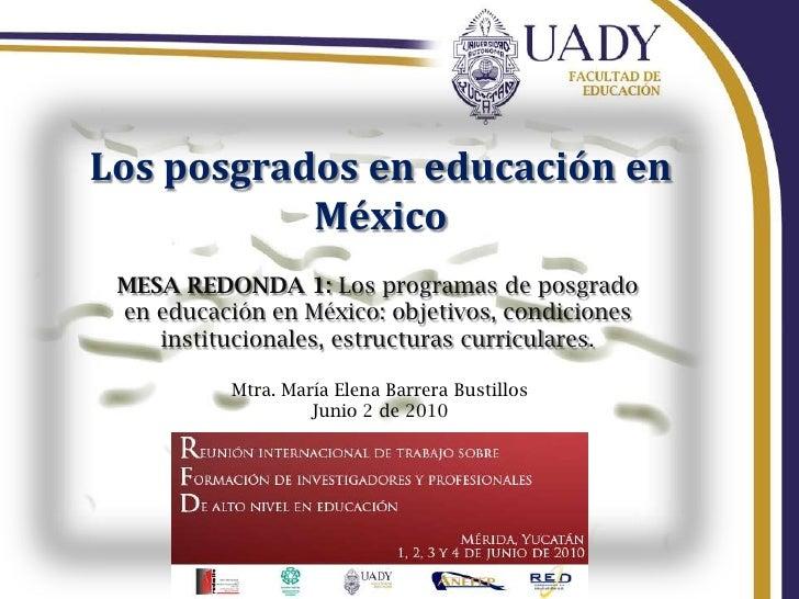 Los posgrados en educación en México<br />MESA REDONDA 1: Los programas de posgrado en educación en México: objetivos, con...
