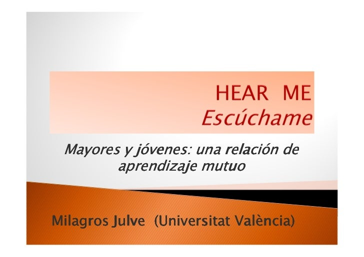 Mayores y jóvenes: una relación de        aprendizaje mutuoMilagros Julve (Universitat València)               (Universita...