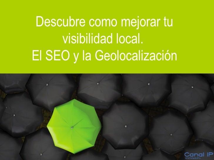 Descubre cómo mejorar tu visibilidad local.  El SEO y la Geolocalización