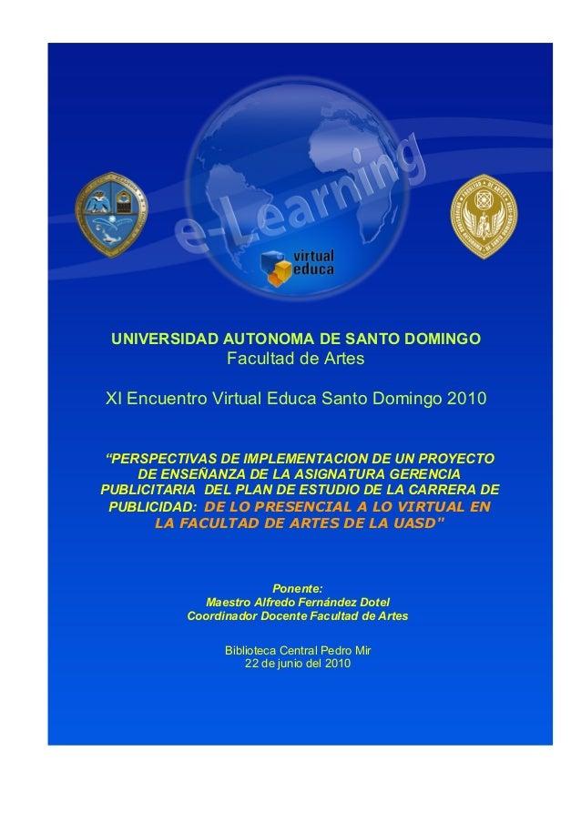 """UNIVERSIDAD AUTONOMA DE SANTO DOMINGO Facultad de Artes XI Encuentro Virtual Educa Santo Domingo 2010 """"PERSPECTIVAS DE IMP..."""