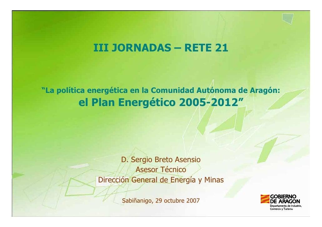 """III JORNADAS – RETE 21   """"La política energética en la Comunidad Autónoma de Aragón:          el Plan Energético 2005-2012..."""